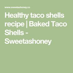 Healthy taco shells recipe | Baked Taco Shells - Sweetashoney