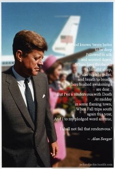 From JFK's favourite poem, 'I Have A Rendevouz With Death'