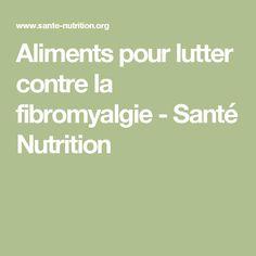 Aliments pour lutter contre la fibromyalgie - Santé Nutrition Le Mal A Dit, Nutrition, Health Fitness, Medical, Food, Nature, First Aid, Chronic Illness, Physical Exercise