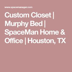 Custom Closet | Murphy Bed | SpaceMan Home & Office | Houston, TX