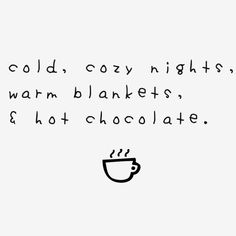 I love cozy nights which are spent with my family!.,  and hot chocolate too!!!  :)  Aline ♥