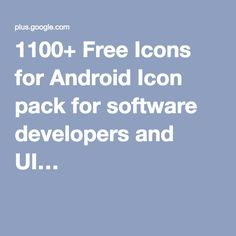 1100+ Free Icons for Android Icon pack for software developers and UI…