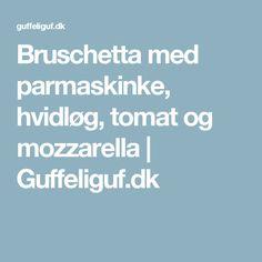 Bruschetta med parmaskinke, hvidløg, tomat og mozzarella | Guffeliguf.dk