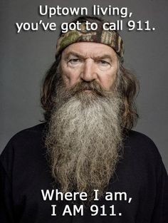 Duck Dynasty - personally, I choose to mess with the police over Phil any day.