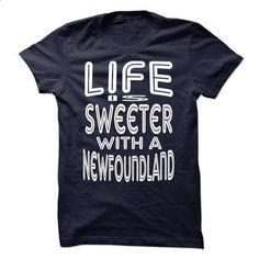 LIFE IS SWEETER WITH A NEWFOUNDLAND - #baby tee #tumblr sweatshirt. SIMILAR ITEMS => https://www.sunfrog.com/Pets/LIFE-IS-SWEETER-WITH-A-NEWFOUNDLAND.html?68278