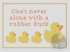 one's never alone with a rubber duck - cross-stitch