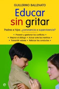 Read Book Educar sin gritar (Psicología y salud) (Spanish Edition), Author Guillermo Ballenato Kids And Parenting, Parenting Hacks, Teaching Kids, Kids Learning, Book Launch, Kids Education, Book Lovers, Books To Read, Homeschool