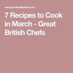 7 Recipes to Cook in March - Great British Chefs