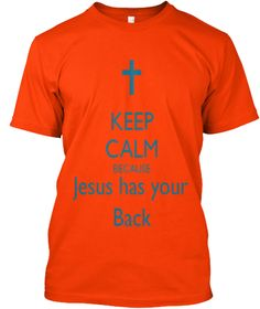 Keep Calm Because Jesus Has Your Back Orange T-Shirt Front