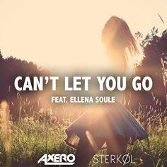 Sterkøl & Axero Ft. Ellena Soule - Can't Let You Go (Original Mix) by Sterkøl on SoundCloud