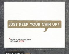 Just Keep Your Chin Up | Pessimistic Card | Thinking of You Card | Sympathy Card | Greeting Card | Cancer Card | Cards for Cancer