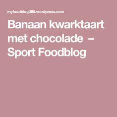 Banaan kwarktaart met chocolade – Sport Foodblog