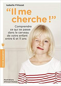 Amazon.fr - Il me cherche !: Comprendre ce qui se passe dans son cerveau entre 6 et 11 ans - Isabelle Filliozat - Livres