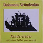 Dulamans Vröudenton - Kinderlieder aus einem halben Jahrtausend