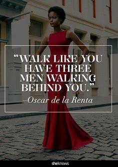 """""""Walk like you have three men walking behind you."""" -Oscar de la Renta #quotes"""