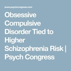 Obsessive Compulsive Disorder Tied to Higher Schizophrenia Risk | Psych Congress
