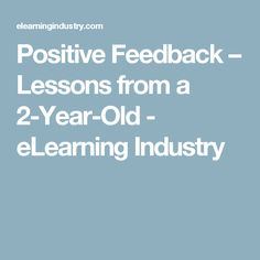 Positive Feedback – Lessons from a 2-Year-Old - eLearning Industry
