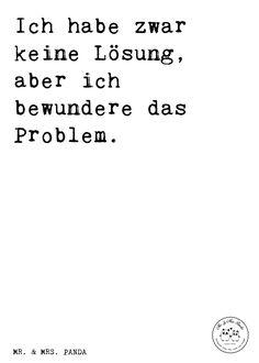 Spruch: Ich habe zwar keine Lösung, aber ich bewundere das Problem. - Sprüche, Zitat, Zitate, Lustig, Weise Lösung finden, Problem, Problemlösung