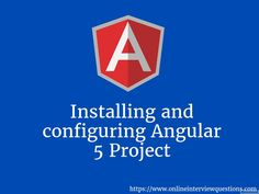Get latest Installing and configuring Angular 5 project and fresher interview questions, answer