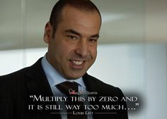 #Suits #LouisLitt: Multiply this by zero and it is still way too much…. #tvquotes #quote #quotes #tvshow #comedy #drama #magicalquote #RickHoffman
