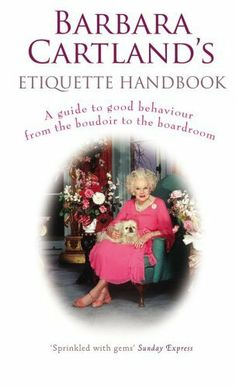 Barbara Cartland's Etiquette Handbook: A Guide to Good Behaviour from the Boudoir to the Boardroom by Barbara Cartland. $11.16. Publisher: Random House UK (November 16, 2009). Save 20% Off!