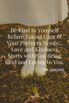 Be Kind and Loving to YOU. - Dr. Simone http://beyondlimitswithdrsimone.com/kind-you