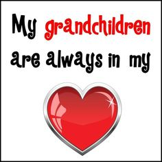 My grandchildren are always in my heart.