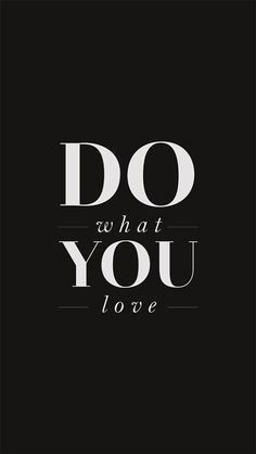 Do What You Love iPhone 5 Wallpaper Words Quotes, Wise Words, Me Quotes, Motivational Quotes, Inspirational Quotes, Sayings, Iphone 5 Wallpaper, Phone Wallpapers, Say That Again