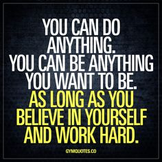 "As long as you believe in yourself and work hard."" The worlds best motivational quotes! Gym Motivation Quotes, Gym Quote, Fitness Quotes, Workout Quotes, Fitness Motivation, Want Quotes, Quotes To Live By, Me Quotes, Belief Quotes"