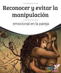 Reconocer y evitar la manipulación emocional en la pareja   La manipulación emocional es más común de lo que pensamos en nuestras relaciones de pareja. ¿La has sufrido alguna vez? ¿La sufres ahora? Te lo explicamos.