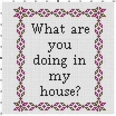 What are you doing on my house Cross Stitch Pattern