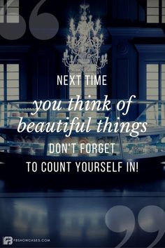 Next time you think of beautiful things, don't forget to count yourself in <3 ;)