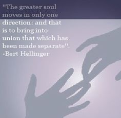 Union and the soul. Bert Hellinger and Family Constellations. Child Psychology and the need for bonding.