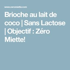 Brioche au lait de coco   Sans Lactose   Objectif : Zéro Miette!