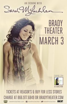 Sarah McLachlan  Tue - Mar 3 Brady Theater 105 W. Brady St. Tulsa, OK   Tickets on sale FRI 11/14 @ 10am Reasor's and Starship Records in Tulsa Buy For Less locations in OKC By phone @ 866.977.6849 Online @ protix.com Doors open at 7pm All ages welcome