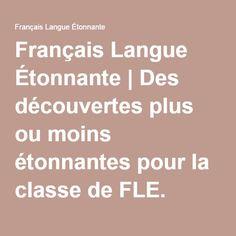 Français Langue Étonnante | Des découvertes plus ou moins étonnantes pour la classe de FLE.