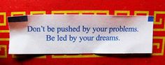 don't be pushed by your problems, be led by your dreams