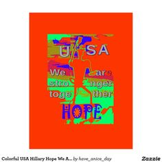 Colourful USA Hillary Hope We Are Stronger #Hakuna #Matata #Amazing #beautiful #stuff #products #sold on #Zazzle #Achempong #online #store for #the #ultimate #shopping #experience.