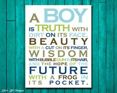 Quote - A Boy is Truth with dirt on its face - Beauty with a cut on its finger - Wisdom with bubblegum in its hair - and the hope of the future, with a frog in its pocket
