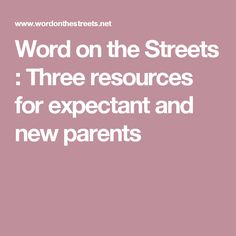 Word on the Streets : Three resources for expectant and new parents New Parents, Third, Words, News, Horse