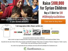 "Support @eastessence  ""Raise $100,000 for Syrian Children"". Check out blog to read more and place your orders HELP US, HELP THEM! Get your t-shirt now at EastEssence.com: http://bit.ly/1QuNSzr #EEhelpsyriaschildren #helpsyria #syriachildren #helpsyrianchildren"