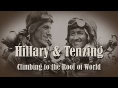 GREAT VIDEO .... Hillary and Tenzing : Climbing to the Roof of the World Re-pinned by Steve .... Saved by the Grace of God