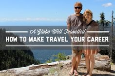How to make travel your career. A post via A Globe Well Travelled.
