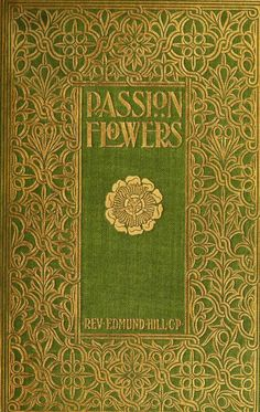 Decorative cover of 'Passion Flowers' by Rev Edmund Hill. Published by Benziger Brothers (1898). archive.org