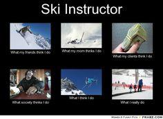 Ski Instructor, what people think I do #ski #meme Unfortunately, so true.