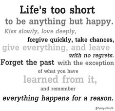 I love this :) life's too short to be anything but happy :)