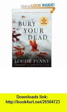 Bury Your Dead (Chief Inspector Gamache) [Paperback] LOUISE PENNY ,   ,  , ASIN: B005PM9630 , tutorials , pdf , ebook , torrent , downloads , rapidshare , filesonic , hotfile , megaupload , fileserve
