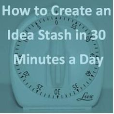 Writing - How to Create an Idea Stash in 30 Minutes a Day - This is great!