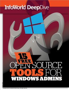 InfoWorld Deep Dive – Quick Guide: 15 must-have open source tools for Windows administrators.