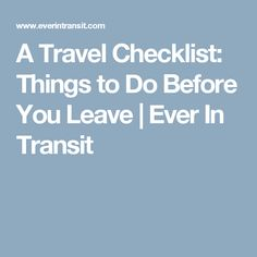 A Travel Checklist: Things to Do Before You Leave | Ever In Transit